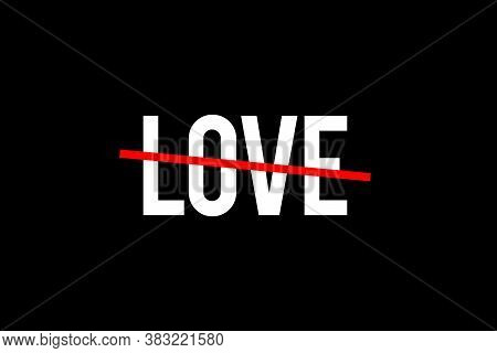 The Search For Love. Crossed Out Word With A Red Line Meaning The Need For Love. Love Is All We Need