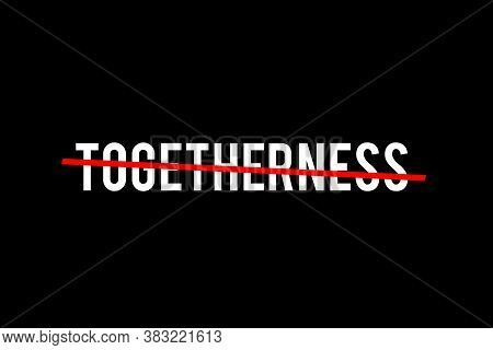 The World Need More Togetherness. Crossed Out Word With A Red Line Meaning The Need To Stay Together