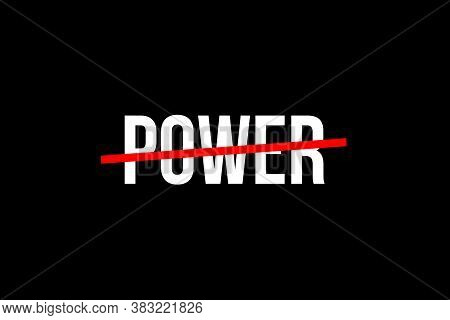 The Search For Power. Crossed Out Word With A Red Line Meaning The Need For Power. High Resolution