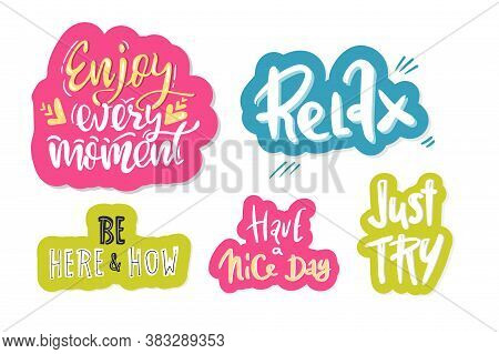 Hand Drawn Lettering, Inspire. Set Of Motivational Quotes. Relax, Have A Nice Day, Be Here Now, Just