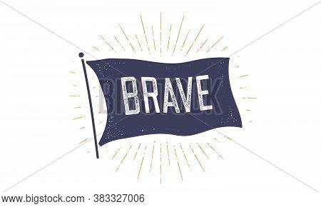 Brave. Flag Grahpic. Old Vintage Trendy Flag With Text Brave. Vintage Banner With Ribbon Flag, Vinta