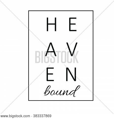 Heaven Bound, Christian Faith, Typography For Print Or Use As Poster, Card, Flyer Or T Shirt