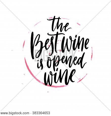 The Best Wine Is Opened Wine. Funny Quote About Wine, Hand Lettering Poster Design. Black Calligraph