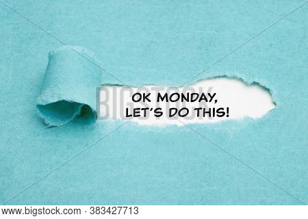 Motivational Quote Ok Monday, Let's Do This Appearing Behind Torn Blue Paper. Monday Motivation Conc
