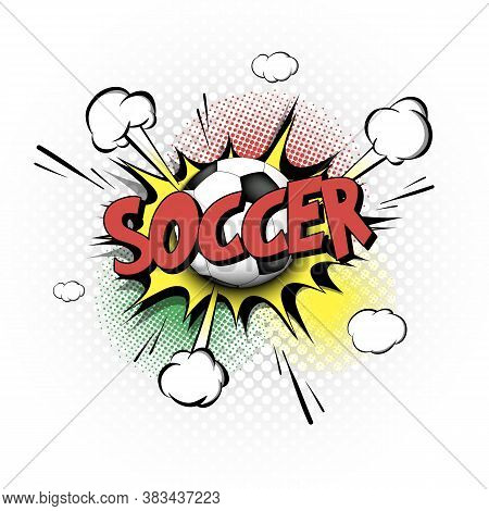 Comic Bang With Expression Text Soccer. Comics Book Font Sound Phrase Template With Soccer Ball. Pop