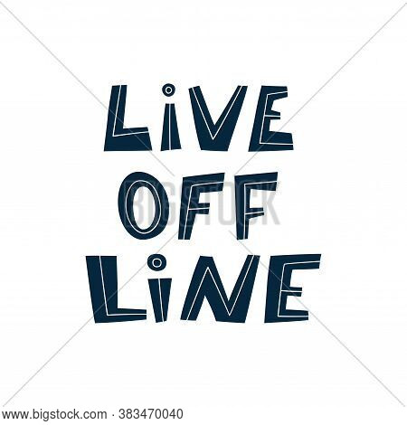 Live Offline. Hand Lettered Quote. Digital Detox. Prevention Of Digital Autism And Information Depen
