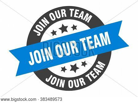 Join Our Team Sign. Join Our Team Blue-black Round Ribbon Sticker
