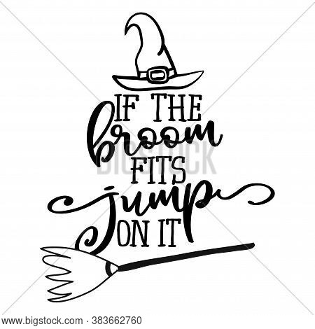 If The Broom Fits, Jump On It - Halloween Quote On White Background With Broom And Witch Hat. Good F