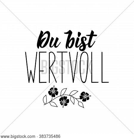 German Text: You Are Valuable. Lettering. Vector Illustration. Element For Flyers Banner And Posters