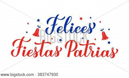 Felices Fiestas Patrias - Happy National Holidays Hand Lettering In Spanish. Chile Independence Day