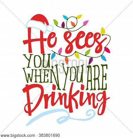 He Sees You, When You Are Drinking - Funny Calligraphy Phrase For Christmas. Hand Drawn Lettering Fo