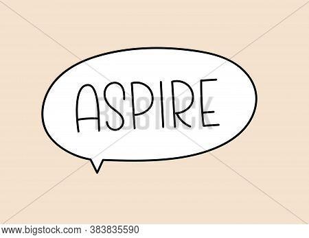 Aspire Inscription. Handwritten Lettering Illustration. Black Vector Text In Speech Bubble. Simple O