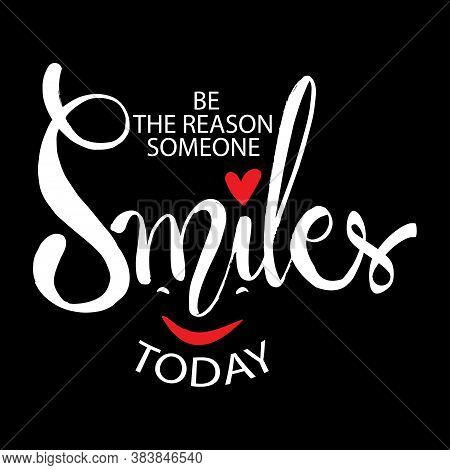 Be The Reason Someone Smiles Today. Motivational Quote.