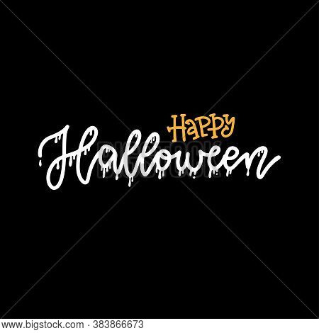 Happy Halloween Hand Written Lettering Text. Happy Halloween Funny Calligraphy With Drip. Vector Lin
