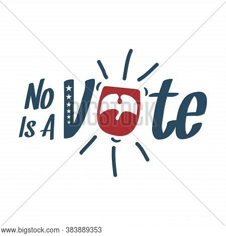 Letter No Vote Is A Vote With American Color Flag For Element Design. Election Voting Poster Or Flye