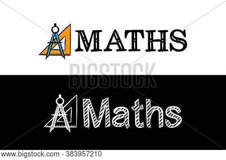Logo For The Maths School Subject. Hand-drawn Icon Of Compass And Ruler With Title. Maths Emblem In