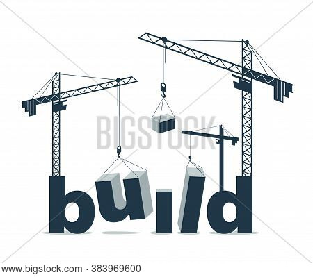 Construction Cranes Constructs Build Word Vector Concept Design, Conceptual Illustration With Letter