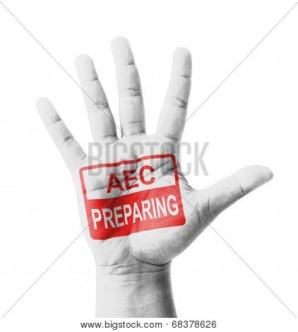 Open hand raised AEC (ASEAN Economic Community) Preparing sign painted multi purpose concept - isolated on white background poster