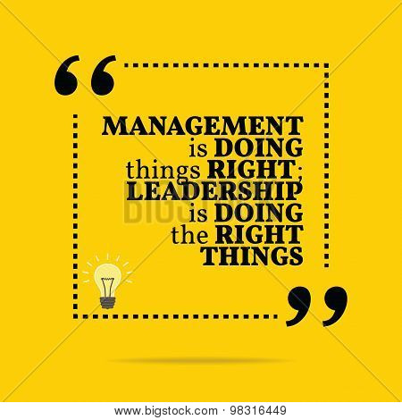Inspirational Motivational Quote. Management Is Doing Things Right; Leadership Is Doing The Right Th