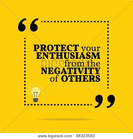 Inspirational Motivational Quote. Protect Your Enthusiasm From The Negativity Of Others.