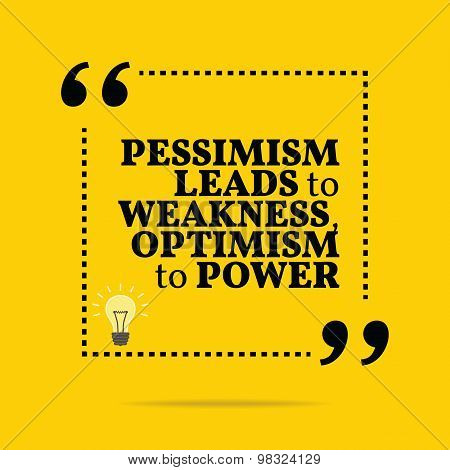 Inspirational motivational quote. Pessimism leads to weakness optimism to power. Simple trendy design. poster