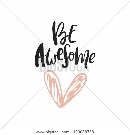 Be Awesome - Romantic Quote. Motivation Handdrawn Brush And Ink Romantic Lettering Illustration With