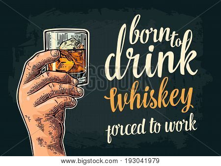 Male hand holding a glass with whiskey and ice cubes. Born to drink forced to work lettering. Vintage color vector engraving illustration for label poster invitation to party and birthday.