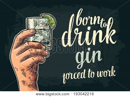 Male hand holding a glass with gin lime and ice cubes. Born to drink forced to work lettering. Vintage vector engraving illustration for label poster invitation to party and birthday.