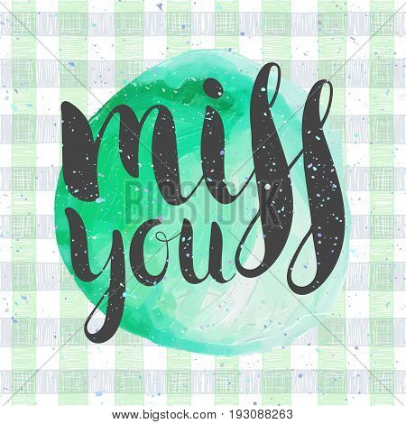 Miss you handwritten lettering on green acrylic circle stain and trendy striped background. Grunge vintage hand drawn calligraphy concept for card, invitation, postcard, poster. Vector illustration.