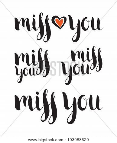 Set of handwritten calligraphic ink inscription Miss you on white background. Hand write lettering for banner, poster, postcard, t-shirt, card, Valentine day card, invitation. Vector illustration.