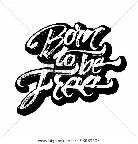 Born to be Free. Sticker. Modern Calligraphy Hand Lettering for Silk Screen Printing