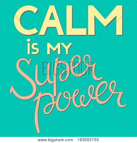 Calm is my superpower - hand drawn lettering quote. Vector illustration