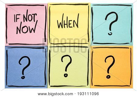 If not now when? Call for action or decision - isolated sticky note abstract.