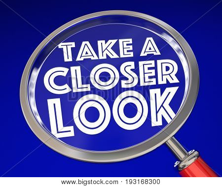 Take a Closer Look Magnifying Glass Words 3d Illustration