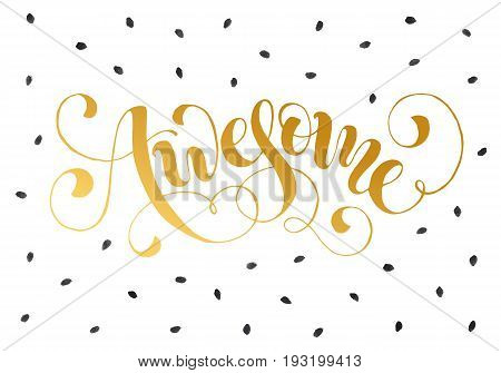 Awesome word in golden color isolated on white background. Handwritten calligraphic awesome text with dotted texture.