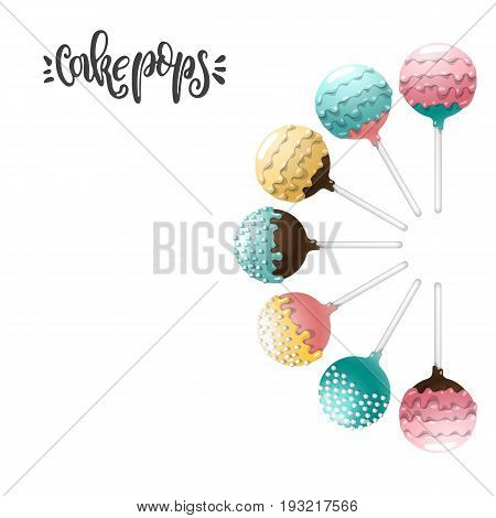 Set of vector colored cake pops on a stick, isolated on a white background, with lettering. Vector banner with space for text recipe