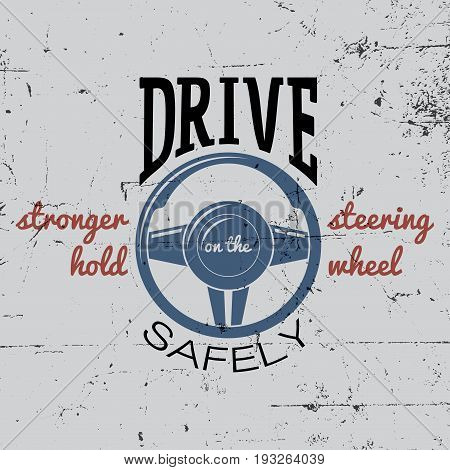 Driving Safely Poster with a steering wheel and stronger hold in the centre vector illustration