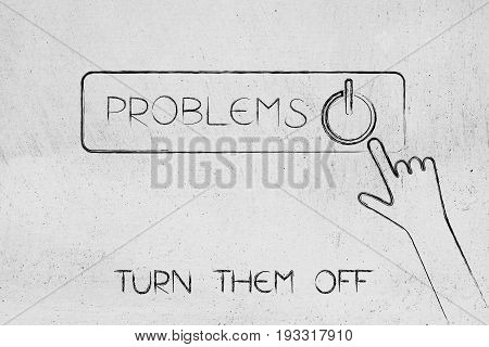 Turn Off Your Problems Button With Hand Clicking