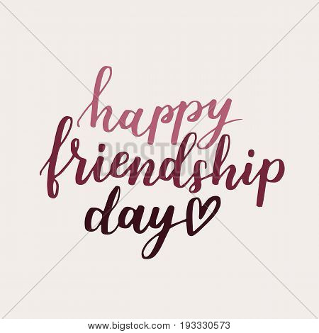 Lettering About World Friendship Day. Hand Written Phrase With Burgundy Ink On Colorful Bright Backg