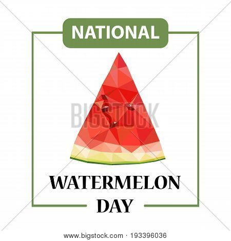 Day poster watermelon, a national holiday in the US on August 3, juicy piece of delicious watermelon. Watermelon drawn from many triangles. Stock vector