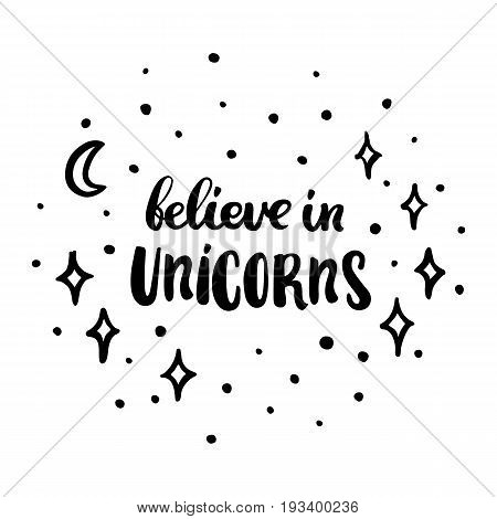 Believe in unicorns. The inscription hand-drawing of ink on a white background. Vector Image. It can be used for website design article phone case poster t-shirt mug etc.