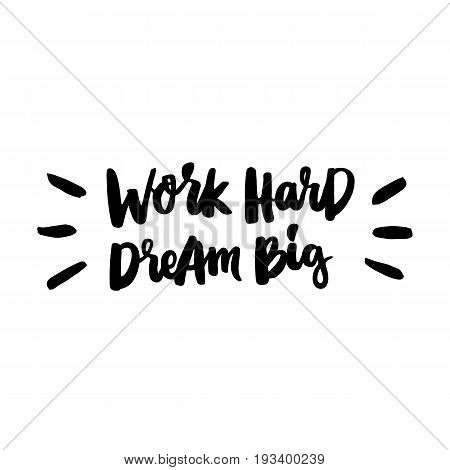 Work hard dream big! The inscription hand-drawing of back ink on a white background. Vector Image. It can be used for website design article phone case poster t-shirt mug etc.