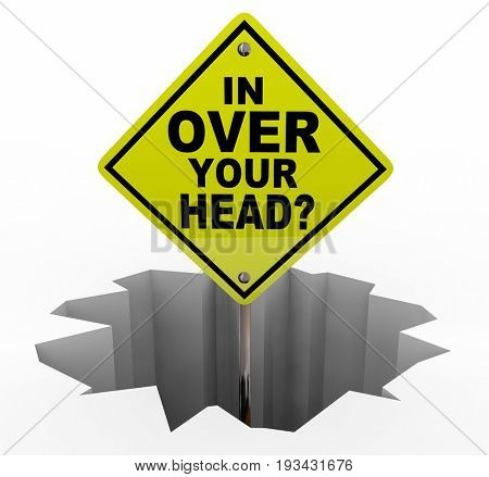 In Over Your Head Sign Hole Overwhelmed Too Much Work 3d Illustration