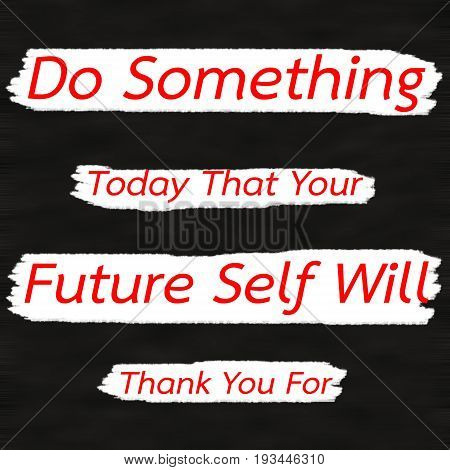 Do Something Today That Your Future Self Will Thank You For.Creative Inspiring Motivation Quote Concept Red Word On Black wood Background.