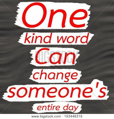 One kind word can change someone's entire day.Creative Inspiring Motivation Quote Concept Red Word On Gray- Black wood Background.