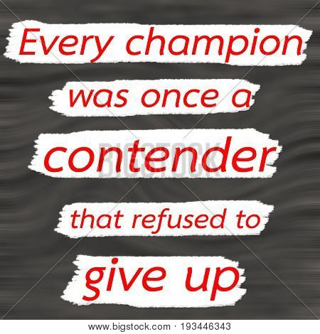 Every champion was once a contender that refused to give up.Creative Inspiring Motivation Quote Concept Red Word On Gray- Black wood Background.