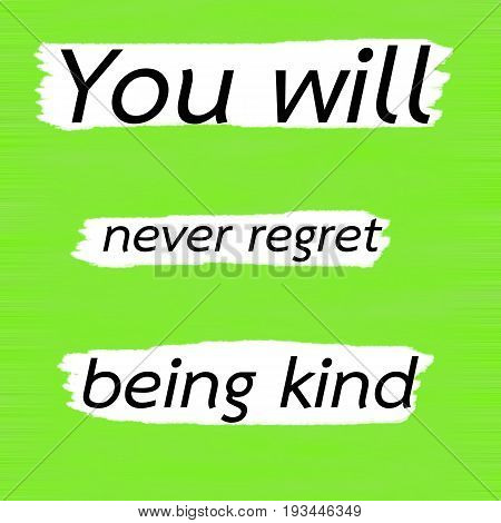 You will never regret being kind.Creative Inspiring Motivation Quote Concept Black Word On Green Lemon wood Background.