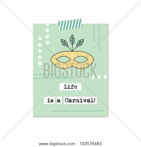 Festival eye mask vector inspirational card. Life is a carnival. Printable poster, design for travel agency products, tour brochure, excursion banner. Simple elegant modern design.