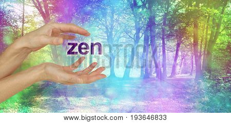 Healing in a Beautiful Zen Space  - female hands with the word ZEN floating between in front of an ethereal rainbow colored bokeh effect magical woodland scene  and copy space
