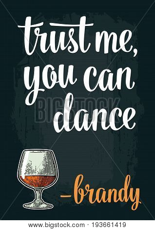 Male hand holding glass brandy. Vintage vector engraving illustration for web, poster, invitation to party. Trust me you can dance lettering. Isolated on dark background.